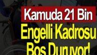 21 BİN BOŞ ENGELLİ KADROSU VAR