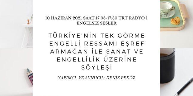 10 HAZIRAN 2021 SAAT:17:08-17:30 TRT RADYO 1  ENGELSIZ SESLER
